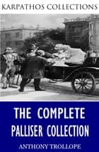 The Complete Palliser Collection ebook by Anthony Trollope