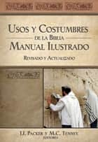 Usos y costumbres de la Biblia -Edición solo texto - Manual ilustrado, revisado y actualizado ebook by J. I. Packer, Merrill C. Tenney