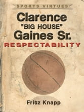 "Clarence ""Big House"" Gaines, Sr.: Respectability ebook by Fritz Knapp"