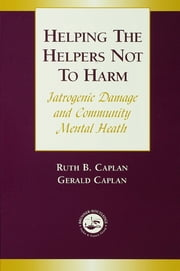 Helping the Helpers Not to Harm ebook by Gerald Caplan,Ruth B. Caplan