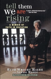 Tell Them We Are Rising - A Memoir of Faith in Education ebook by Ruth Wright Hayre,Alexis Moore,Ed Bradley