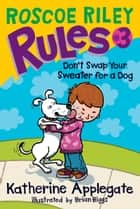 Roscoe Riley Rules #3: Don't Swap Your Sweater for a Dog ebook by Katherine Applegate,Brian Biggs