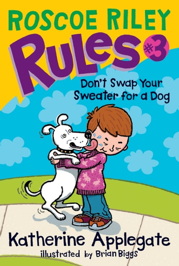 Roscoe Riley Rules #3: Don't Swap Your Sweater for a Dog ebook by Katherine Applegate