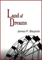 Land of Dreams ebook by James P. Blaylock