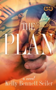 The Plan - A Novel ebook by Kelly Bennett Seiler