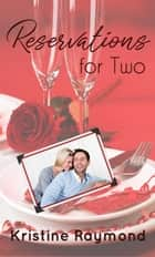 Reservations for Two - Celebration, #2 ebook by Kristine Raymond