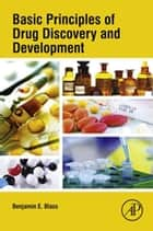 Basic Principles of Drug Discovery and Development ebook by Benjamin Blass