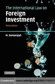 The International Law on Foreign Investment ebook by Sornarajah, M.