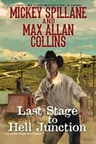 Last Stage to Hell Junction ebook by Mickey Spillane, Max Allan Collins