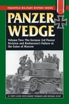 Panzer Wedge - The German 3rd Panzer Division and Barbarossa's Failure at the Gates of Moscow ebook by Fritz Lucke, Michael Olive, Robert J. Edwards
