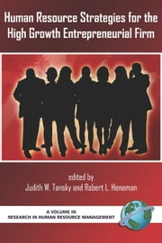 Human Resource Strategies for the High Growth Entrepreneurial Firm ebook by Robert L. Heneman,Judith Tansky