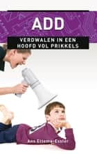 ADD - verdwalen in een hoofd vol prikkels ebook by Ans Ettema-Essler