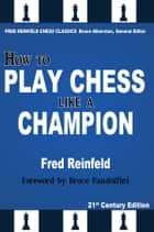 How to Play Chess like a Champion ebook by Fred Reinfeld