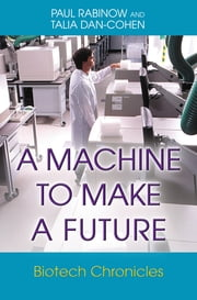 A Machine to Make a Future - Biotech Chronicles ebook by Paul Rabinow,Talia Dan-Cohen