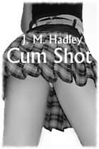 Cum Shot (Cocktail Series #4) ebook by J.M. Hadley