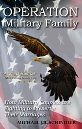 Operation Military Family - How Military Couples are Fighting to Preserve Their Marriages ebook by Michael J. R. Schindler