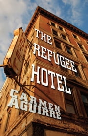 The Refugee Hotel ebook by Carmen Aguirre