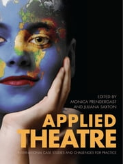 Applied Theatre - International Case Studies and Challenges for Practice ebook by Connolly Maeve,Monica Prendergast