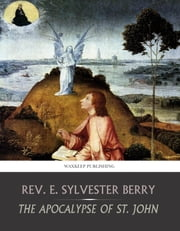 The Apocalypse of St. John ebook by Rev. E. Sylvester Berry