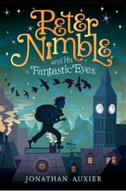 Peter Nimble and His Fantastic Eyes ebook by Jonathan Auxier
