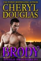 Brody (Steele Brothers #4) ebook by Cheryl Douglas