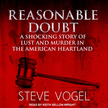 Reasonable Doubt - A Shocking Story of Lust and Murder in the American Heartland audiobook by Steve Vogel