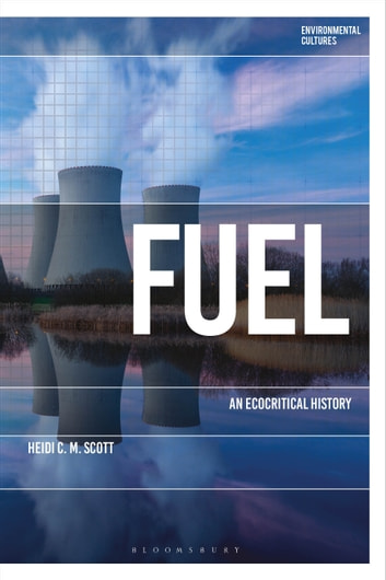 Fuel - An Ecocritical History ebook by Dr Heidi C. M. Scott