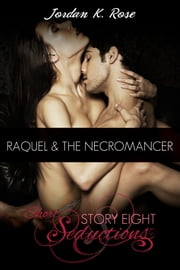 Raquel & The Necromancer, Short Seductions, Story Eight ebook by Jordan K. Rose