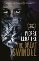 The Great Swindle - Prize-winning historical fiction by a master of suspense eBook by Pierre Lemaitre, Frank Wynne