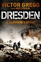 Dresden - A Survivor's Story ebook by Victor Gregg
