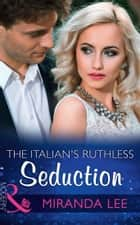 The Italian's Ruthless Seduction (Mills & Boon Modern) (Rich, Ruthless and Renowned, Book 1) 電子書 by Miranda Lee