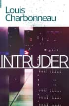 Intruder ebook by Louis Charbonneau