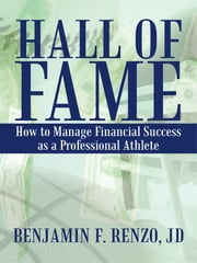 Hall of Fame: How to Manage Financial Success as a Professional Athlete ebook by Renzo JD, Benjamin F.
