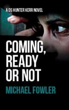 Coming, Ready or Not ebook by Michael Fowler