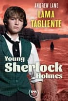 Lama tagliente. Young Sherlock Holmes ebook by Andrew Lane