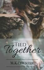 Tied Together ebook by M.K. Chester