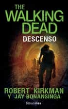 The Walking Dead. Descenso ebook by Robert Kirkman, Jay Bonansinga