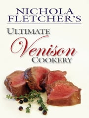 Nichola Fletcher's Ultimate Venison Cookery ebook by Nichola Fletcher