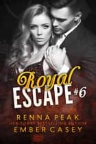 Royal Escape #6 ebook by Ember Casey, Renna Peak