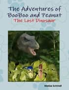 The Adventures of BooBoo and Peanut: The Lost Dinosaur ebook by Marlize Schmidt