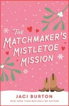 The Matchmaker's Mistletoe Mission - A delightful Christmas treat! ebook by