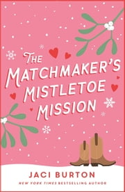 The Matchmaker's Mistletoe Mission (Boots and Bouquets novella) ebook by Jaci Burton