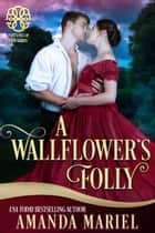 A Wallflower's Folly ebook by Amanda Mariel