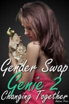 Gender Swap Genie 2: Shared Changes ebook by Andrea Price