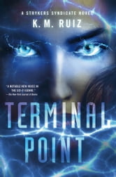 Terminal Point - A Strykers Syndicate Novel ebook by K. M. Ruiz