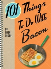 101 Things To Do With Bacon ebook by Eliza Cross