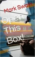 Open This Box! ebook by Mark Swain