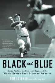 Black and Blue - Sandy Koufax, the Robinson Boys, and the World Series That Stunned America ebook by Tom Adelman