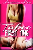 Taboo First Time ebook by Azaria Lee