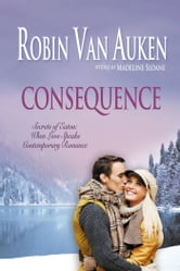 Consequence: Secrets of Eaton | When Love Speaks Contemporary Romance Series ebook by Robin Van Auken